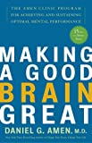 Making a Good Brain Great: The Amen Clinic Program for Achieving and Sustaining Optimal Mental Performance (1400082099) by Daniel G. Amen