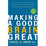 Making a Good Brain Great: The Amen Clinic Program for Achieving and Sustaining Optimal Mental Performanceby Daniel G. Amen M.D.