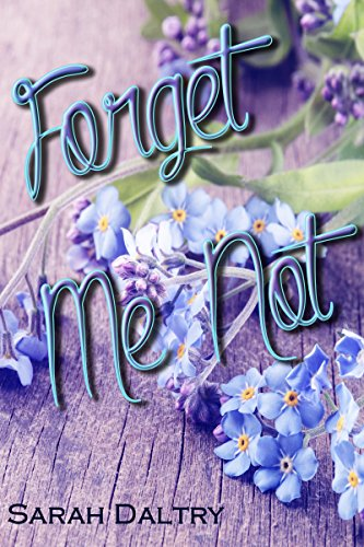 Sarah Daltry - Forget Me Not (Lily's Story): A Flowering Novel