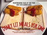 img - for Dimly Lit Meals for One: Heartbreaking Tales of Sad Food and Even Sadder Lives book / textbook / text book