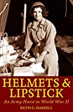 Helmets and Lipstick: An Army Nurse in World War Two