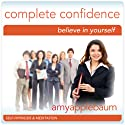 Create Complete Confidence (Self-Hypnosis & Meditation): Believe in Yourself  by Amy Applebaum Hypnosis Narrated by  Amy Applebaum Hypnosis