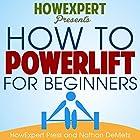 How to Powerlift for Beginners Hörbuch von  HowExpert Press, Nathan DeMetz Gesprochen von: Sam Slydell