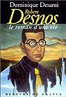 Robert Desnos, le roman d'une vie par Desanti
