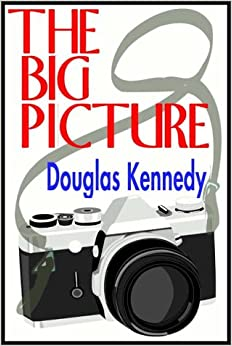 douglas kennedy the big picture Douglas kennedy's previous novels include the critically acclaimed bestsellers the big picture , the pursuit of happiness , a special relationship and the.