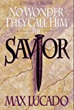 No Wonder They Call Him Savior: Chronicles of the Cross (0880705760) by Max Lucado