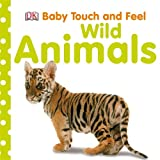 Dorling Kindersley Wild Animals (Baby Touch and Feel)