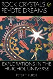 Rock Crystals & Peyote Dreams: Explorations in the Huichol Universe (0874808693) by Furst, Peter T