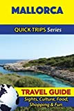 img - for Mallorca Travel Guide (Quick Trips Series): Sights, Culture, Food, Shopping & Fun book / textbook / text book