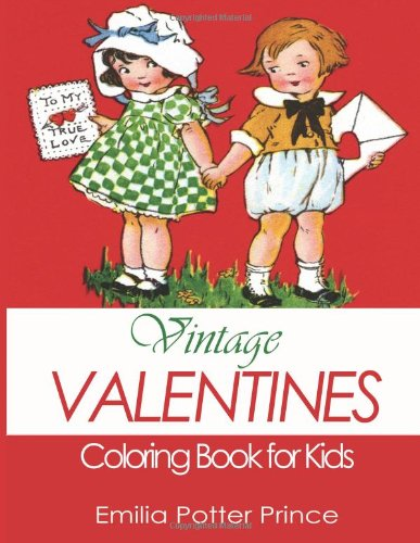 Vintage Valentines Coloring Book for Kids: A Delightful Collection for Girls, Boys and Grownups: Volume 1 (Blue Goose Coloring Books)