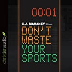 Don't Waste Your Sports | C. J. Mahaney