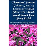 """Flowers of Heaven: Volume Two: A Canvas of Amish Lilies: An Amish Inspitational  Love Story Serial (Kindle Edition)By Tori Simpson        Buy new: $0.99    Customer Rating:     First tagged """"amish"""" by yolanda"""
