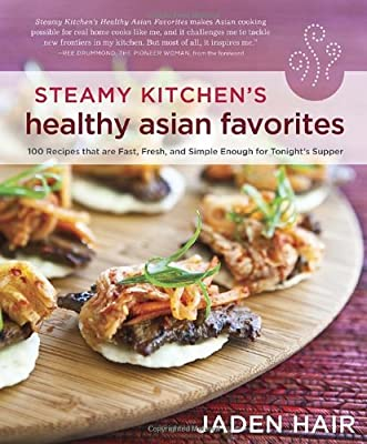 Steamy Kitchen's Healthy Asian Favorites: 100 Recipes That Are Fast, Fresh, and Simple Enough for Tonight's Supper
