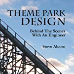 Theme Park Design: Behind the Scenes with an Engineer | Steve Alcorn