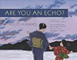 img - for Are You an Echo?: The Lost Poetry of Misuzu Kaneko book / textbook / text book