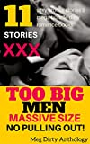 11 SEXY Stories & Mega Bundle Dirty Romance Books - TOO BIG MEN Massive Size - NO PULLING OUT! (Love and Romance Contemporary Fiction & bundle of trouble)