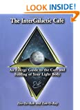 InterGalactic Cafe: An Energy Guide to the Care and Feeding of Your Light Body