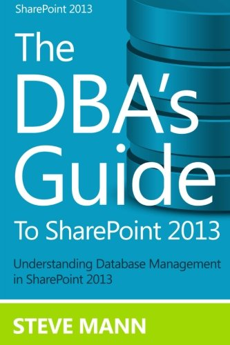 The DBA's Guide to Sharepoint 2013