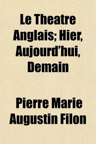 Le Théâtre Anglais; Hier, Aujourd'hui, Demain