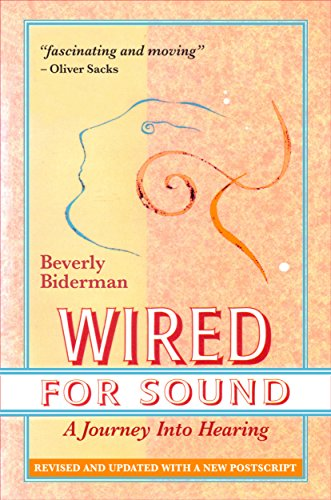 Wired For Sound: A Journey Into Hearing (2016 Edition: revised and updated, with a new postscript)