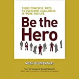 img - for Be the Hero: Three Powerful Ways to Overcome Challenges in Work and Life book / textbook / text book