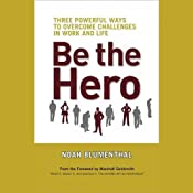Be the Hero: Three Powerful Ways to Overcome Challenges in Work and Life | [Noah Blumenthal, Marshall Goldsmith]