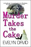 img - for Murder Takes the Cake (Sullivan Investigations Mystery) by Evelyn David (2009-05-01) book / textbook / text book