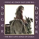 Chara CD 「Sugar Hunter~THE BEST LOVE SONGS OF CHARA~」