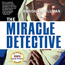 The Miracle Detective: An Investigative Reporter Sets Out to Examine How the Catholic Church Investigates Holy Visions and Discovers His Own Faith (       UNABRIDGED) by Randall Sullivan Narrated by Jeremy Arthur