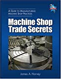 img - for Machine Shop Trade Secrets by James A. Harvey (2004-06-03) book / textbook / text book