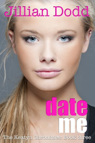 Date Me (The Keatyn Chronicles) by Jillian  Dodd