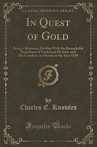 In Quest of Gold: Being a Romance, Dealing With the Remarkable Expedition of Ferdinand De Soto, and His Cavaliers, to Florida in the Year 1539 (Classic Reprint)