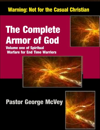 The Complete Armor of God (Spiritual Warfare for End Time Warriors Book 1) PDF