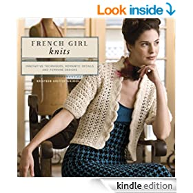French Girl Knits: Innovative Techniques, Romantic Details, and  Feminine Designs: Innovative Techniques, Romantic Details, and Feminine Designs