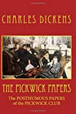 THE PICKWICK PAPERS, With Authentic Illustrations: The POSTHUMOUS PAPERS of the PICKWICK CLUB
