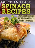 Spinach Recipes: Healthy and Delicious Recipes for Natures Original Superfood (Quick and Easy Series)