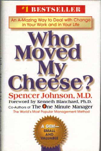 Who Moved My Cheese?: An Amazing Way to Deal with Change...