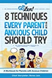 8 Techniques Every Parent with an Anxious Child Should Try: A Short Workbook for Parents