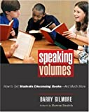 Speaking Volumes: How to Get Students Discussing Books--And Much More [Paperback]