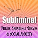 Overcome Public Speaking Nerves: Social Anxiety Dating Stress Meditation Subliminal Success Self Help Binuaral Beats  by Subliminal Hypnosis