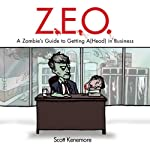 Z.E.O.: How to Get A(Head) in Business: Zen of Zombie, Book 2 (       UNABRIDGED) by Scott Kenemore Narrated by Johnny Heller