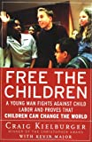 Free the Children: A Young Man Fights Against Child Labor and Proves that Children Can Change the World (0060930659) by Craig Kielburger
