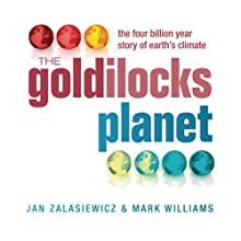 The Goldilocks Planet: The 4 Billion Year Story of Earth's Climate Audiobook by Mark Williams, Jan Zalasiewicz Narrated by Mark Ashby