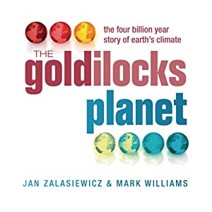The Goldilocks Planet : The 4 Billion Year Story of Earth's Climate | [Mark Williams, Jan Zalasiewicz]