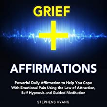Grief Affirmations: Powerful Daily Affirmations to Help You Cope with Emotional Pain Using the Law of Attraction, Self Hypnosis and Guided Meditation | Livre audio Auteur(s) : Stephens Hyang Narrateur(s) : Rhiannon Angell