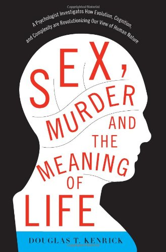 Sex, Murder, and the Meaning of Life: A Psychologist...