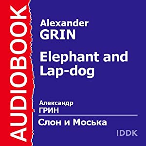 Elephant and Lap-dog [Russian Edition] | [Alexander Grin]