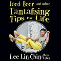 Iced Beer and Other Tantalising Tips for Life Audiobook by Lee Lin Chin, Chris Leben Narrated by Lee Lin Chin, Chris Leben