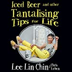 Iced Beer and Other Tantalising Tips for Life | Lee Lin Chin,Chris Leben