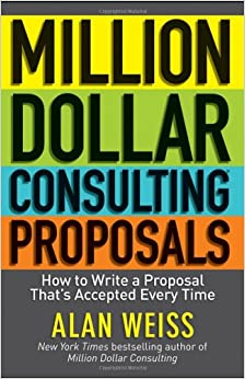Million Dollar Consulting Proposals: How to Write a Proposal That's
